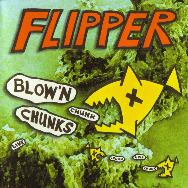 Flipper - Blow'n Chunks