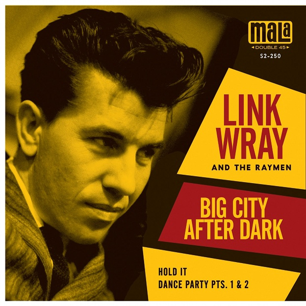Link Wray And The Raymen Big City After Dark/Hold It/Dance Party Pts. 1 And 2 7''