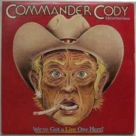 Commander Cody & His Lost Planet Airmen - Weve Got A Live One Here!