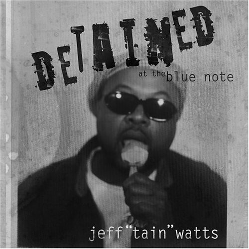 "Jeff ""Tain"" Watts - Detained At The Blue Note"