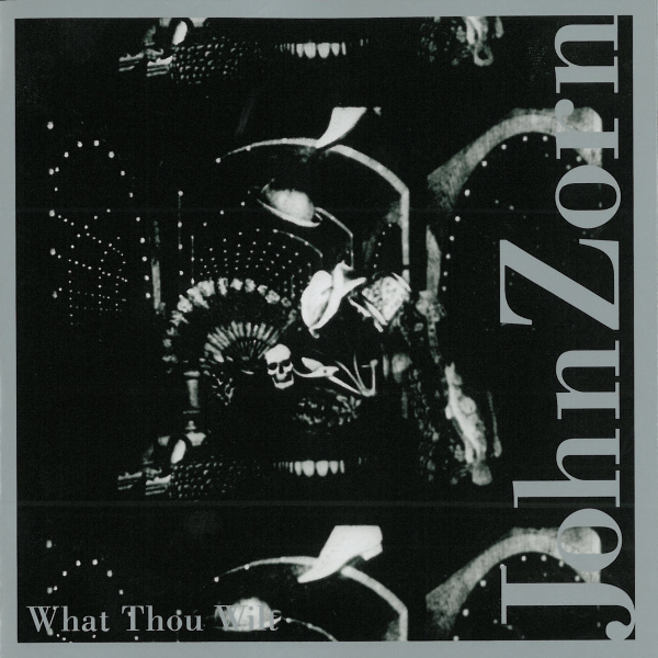 What Thou Wilt - John Zorn