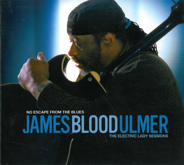 James Blood Ulmer - No Escape From The Blues: The Electric Lady Sessions