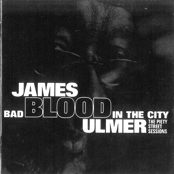 James Blood Ulmer - Bad Blood In The City: The Piety Street Sessions